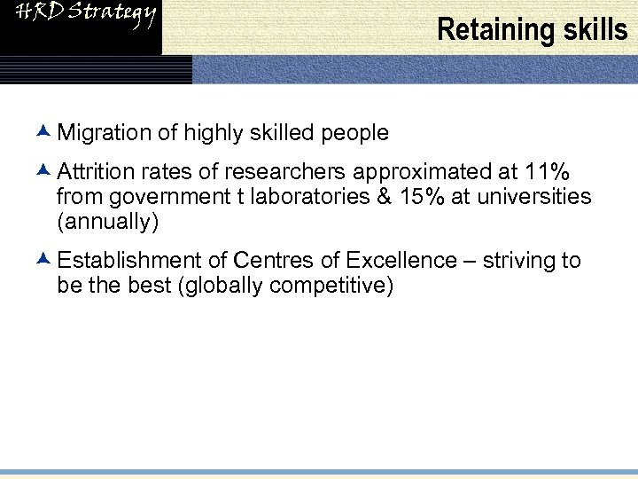 HRD Strategy Retaining skills æ Migration of highly skilled people æ Attrition rates of