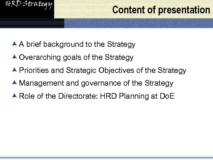 HRD Strategy Content of presentation æ A brief background to the Strategy æ Overarching