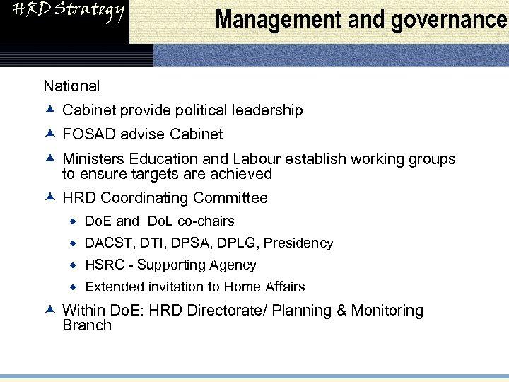 HRD Strategy Management and governance National æ Cabinet provide political leadership æ FOSAD advise
