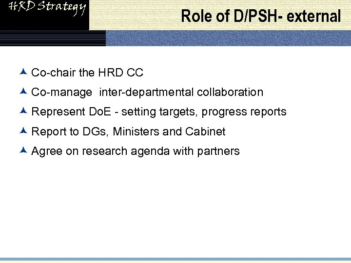 HRD Strategy Role of D/PSH- external æ Co-chair the HRD CC æ Co-manage inter-departmental