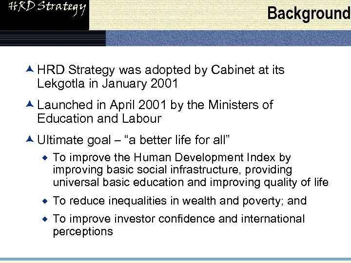 HRD Strategy Background æ HRD Strategy was adopted by Cabinet at its Lekgotla in