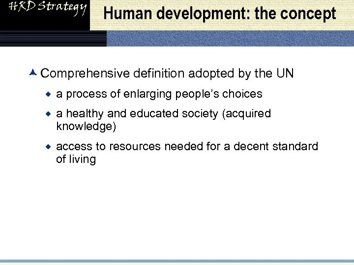 HRD Strategy Human development: the concept æ Comprehensive definition adopted by the UN ®