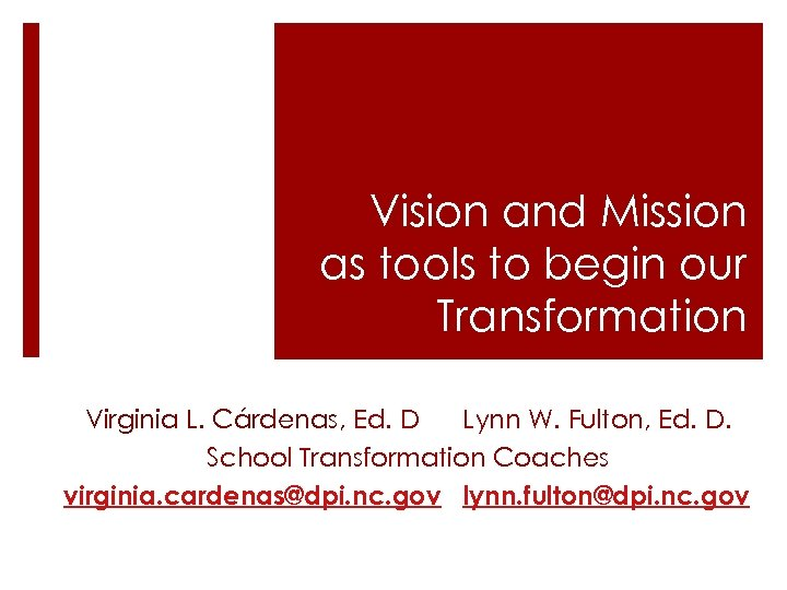 Vision and Mission as tools to begin our Transformation Virginia L. Cárdenas, Ed. D