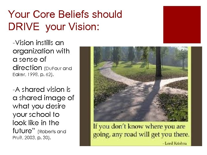 Your Core Beliefs should DRIVE your Vision: -Vision instills an organization with a sense