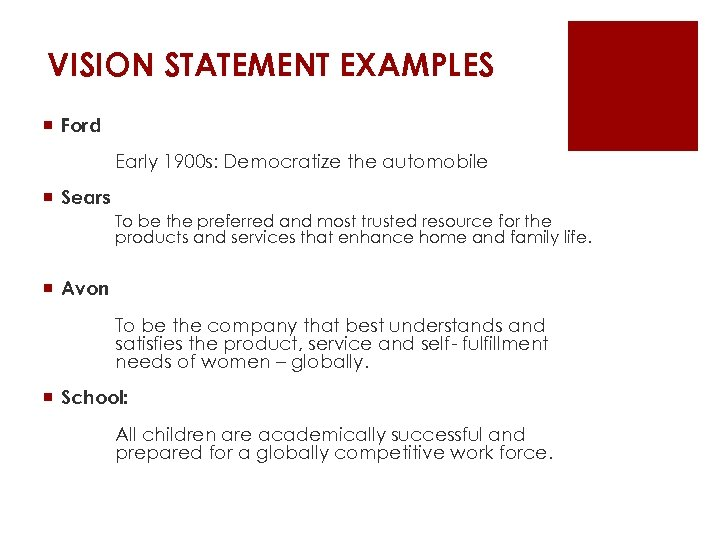 VISION STATEMENT EXAMPLES ¡ Ford Early 1900 s: Democratize the automobile ¡ Sears To