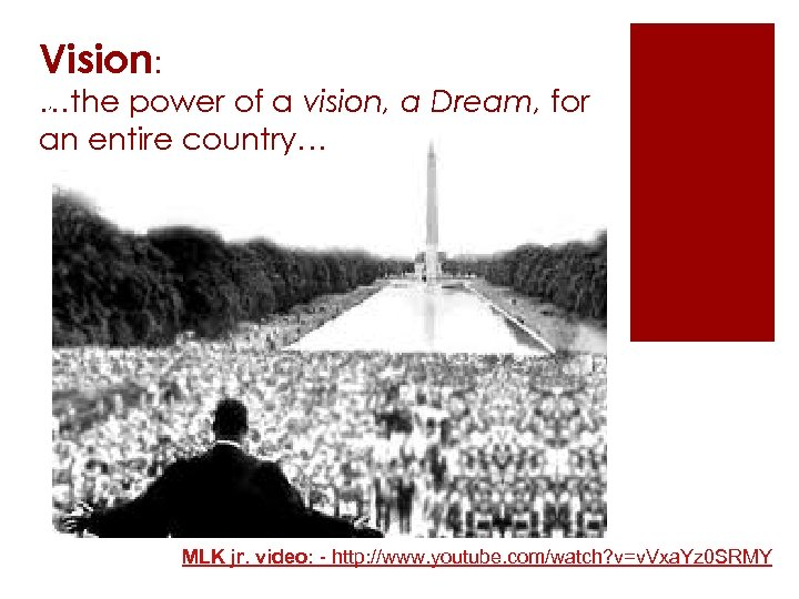 Vision: , …the power of a vision, a Dream, for an entire country… MLK