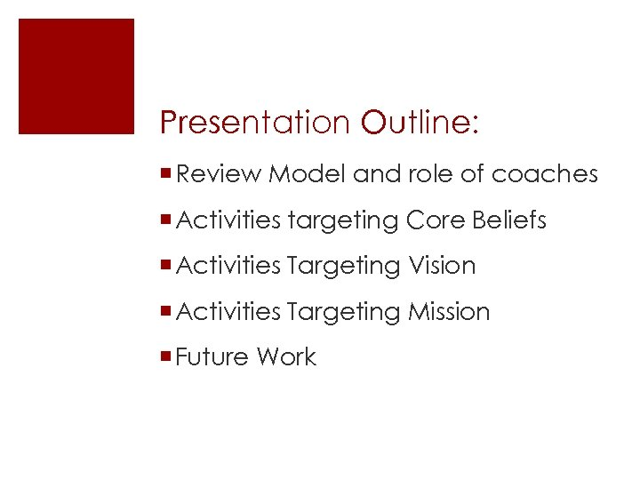 Presentation Outline: ¡ Review Model and role of coaches ¡ Activities targeting Core Beliefs