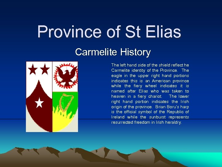 Province of St Elias Carmelite History The left hand side of the shield reflect