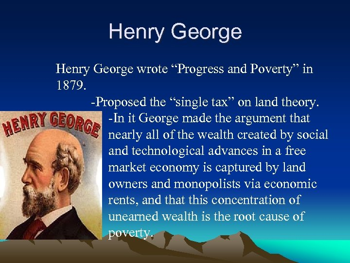 """Henry George wrote """"Progress and Poverty"""" in 1879. -Proposed the """"single tax"""" on land"""