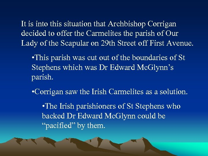 It is into this situation that Archbishop Corrigan decided to offer the Carmelites the