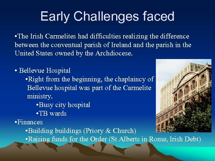 Early Challenges faced • The Irish Carmelites had difficulties realizing the difference between the