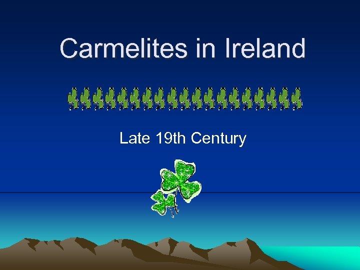 Carmelites in Ireland Late 19 th Century