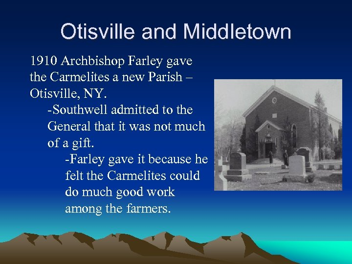 Otisville and Middletown 1910 Archbishop Farley gave the Carmelites a new Parish – Otisville,
