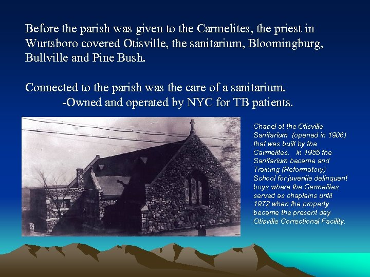 Before the parish was given to the Carmelites, the priest in Wurtsboro covered Otisville,