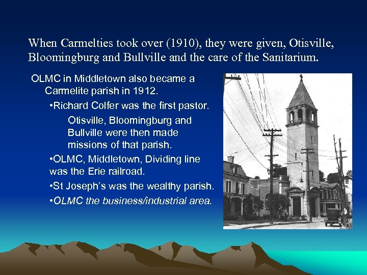 When Carmelties took over (1910), they were given, Otisville, Bloomingburg and Bullville and the