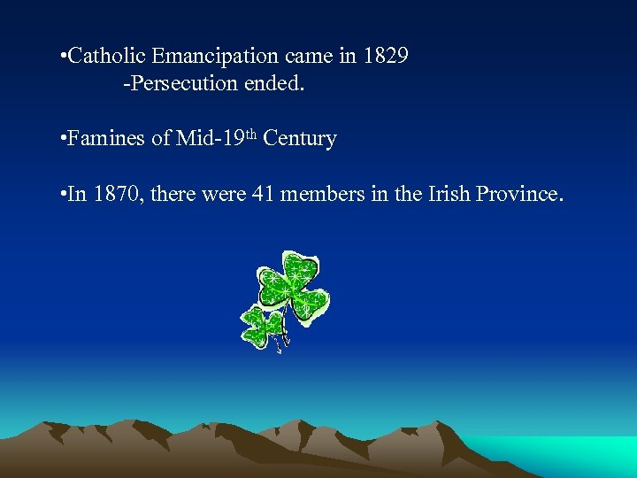 • Catholic Emancipation came in 1829 -Persecution ended. • Famines of Mid-19 th