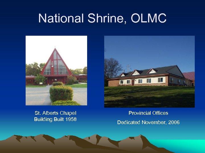 National Shrine, OLMC St. Alberts Chapel Building Built 1958 Provincial Offices Dedicated November, 2006