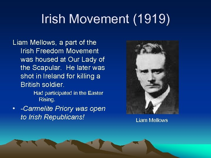 Irish Movement (1919) Liam Mellows, a part of the Irish Freedom Movement was housed