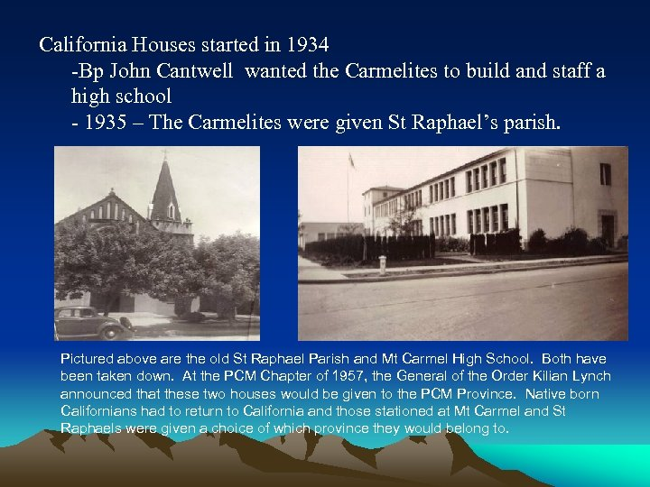 California Houses started in 1934 -Bp John Cantwell wanted the Carmelites to build and