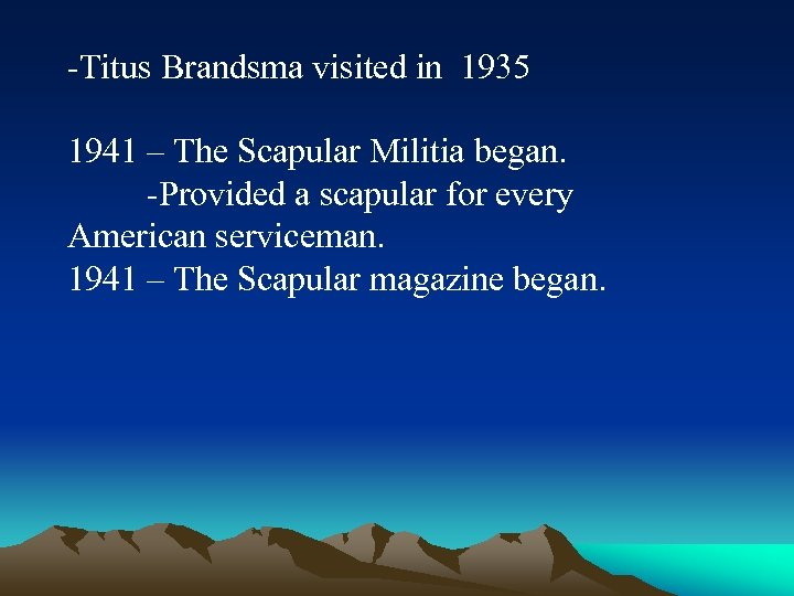 -Titus Brandsma visited in 1935 1941 – The Scapular Militia began. -Provided a scapular