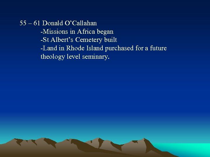 55 – 61 Donald O'Callahan -Missions in Africa began -St Albert's Cemetery built -Land