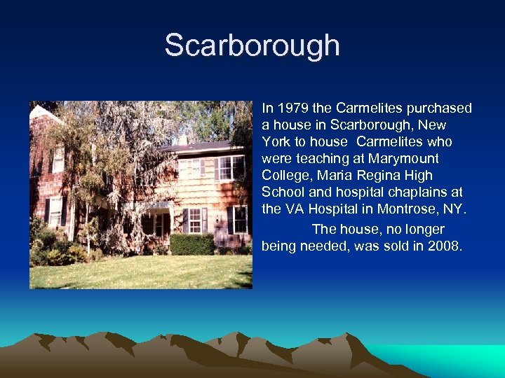 Scarborough In 1979 the Carmelites purchased a house in Scarborough, New York to house
