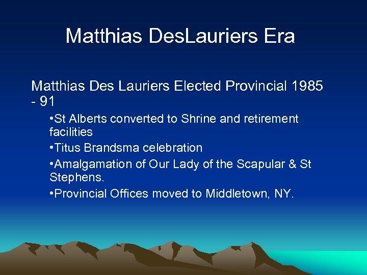 Matthias Des. Lauriers Era Matthias Des Lauriers Elected Provincial 1985 - 91 • St