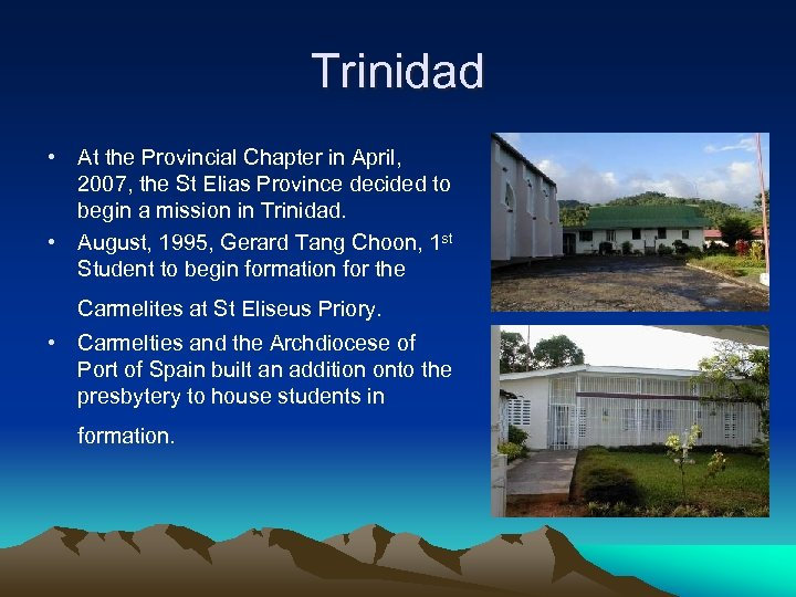 Trinidad • At the Provincial Chapter in April, 2007, the St Elias Province decided