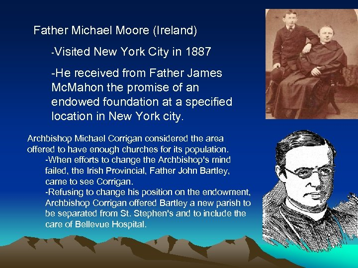 Father Michael Moore (Ireland) -Visited New York City in 1887 -He received from Father