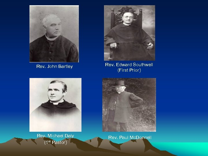 Rev. John Bartley Rev. Edward Southwell (First Prior) Rev. Michael Daly (1 st Pastor)