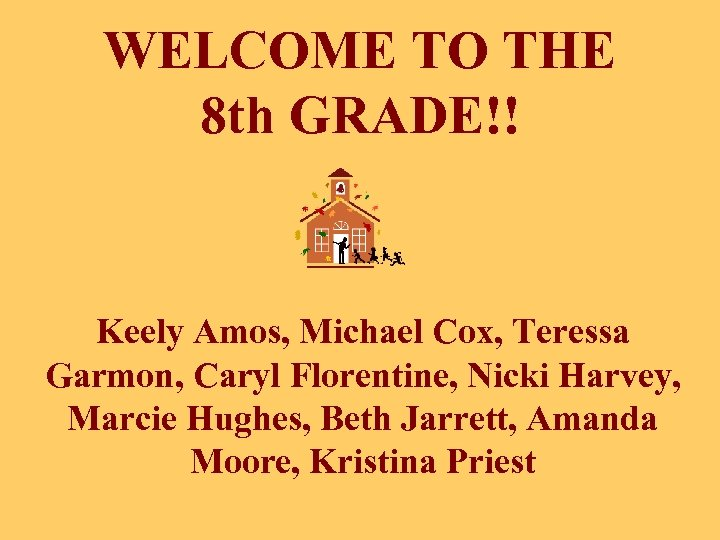WELCOME TO THE 8 th GRADE!! Keely Amos, Michael Cox, Teressa Garmon, Caryl Florentine,