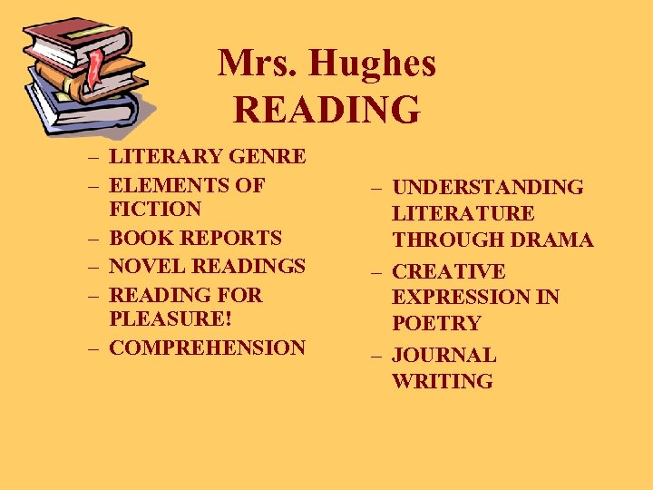 Mrs. Hughes READING – LITERARY GENRE – ELEMENTS OF FICTION – BOOK REPORTS –