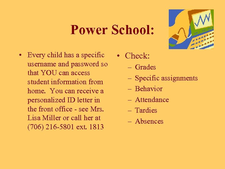 Power School: • Every child has a specific username and password so that YOU