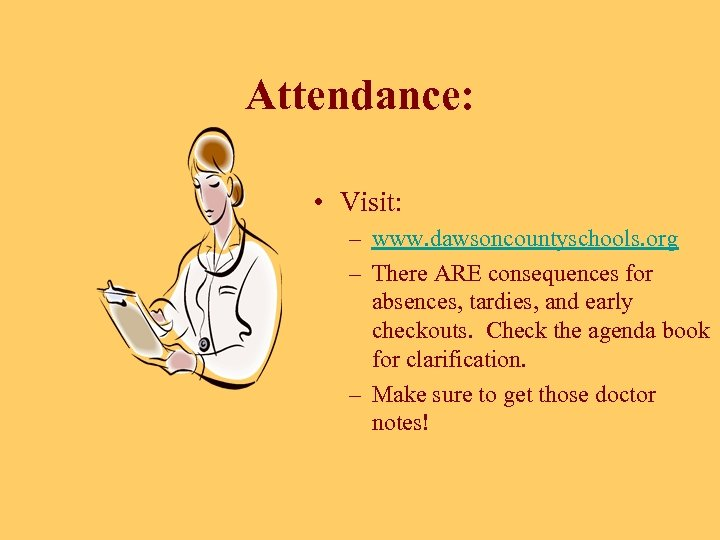 Attendance: • Visit: – www. dawsoncountyschools. org – There ARE consequences for absences, tardies,