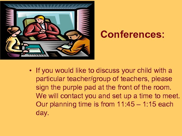 Conferences: • If you would like to discuss your child with a particular teacher/group