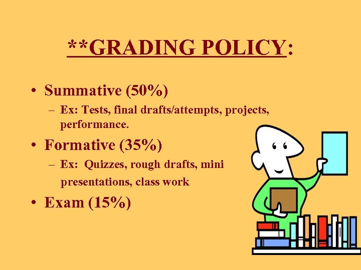 **GRADING POLICY: • Summative (50%) – Ex: Tests, final drafts/attempts, projects, performance. • Formative