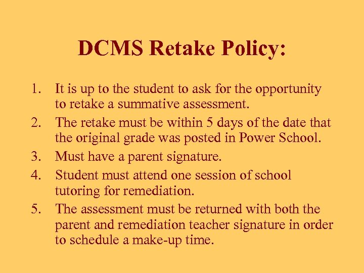 DCMS Retake Policy: 1. It is up to the student to ask for the