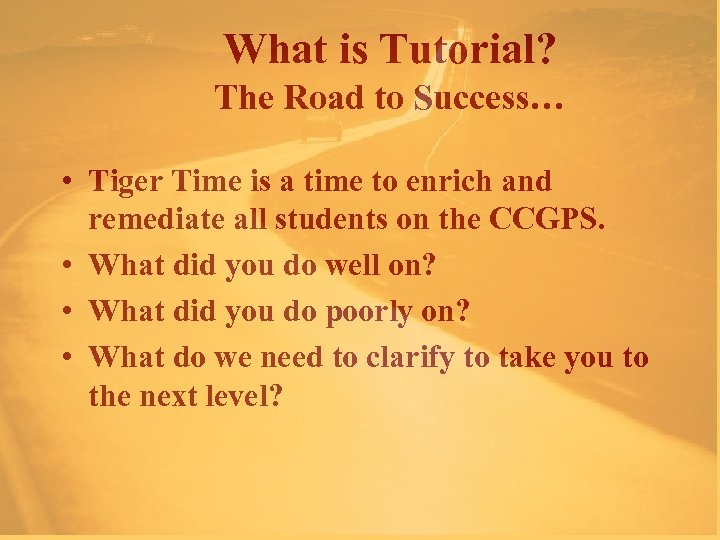 What is Tutorial? The Road to Success… • Tiger Time is a time to