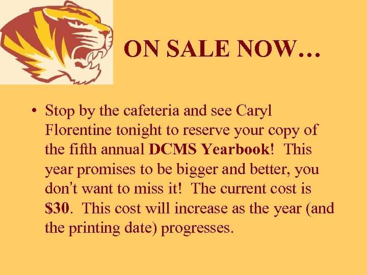 ON SALE NOW… • Stop by the cafeteria and see Caryl Florentine tonight to