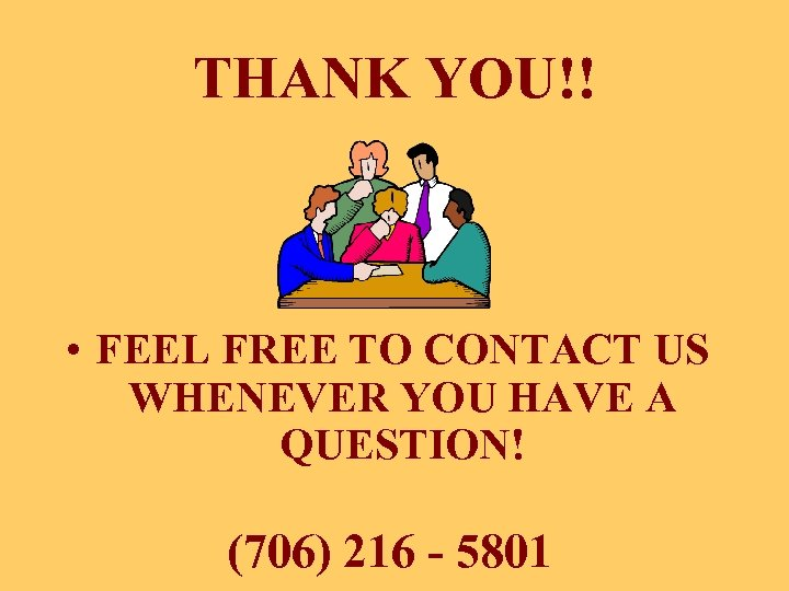 THANK YOU!! • FEEL FREE TO CONTACT US WHENEVER YOU HAVE A QUESTION! (706)