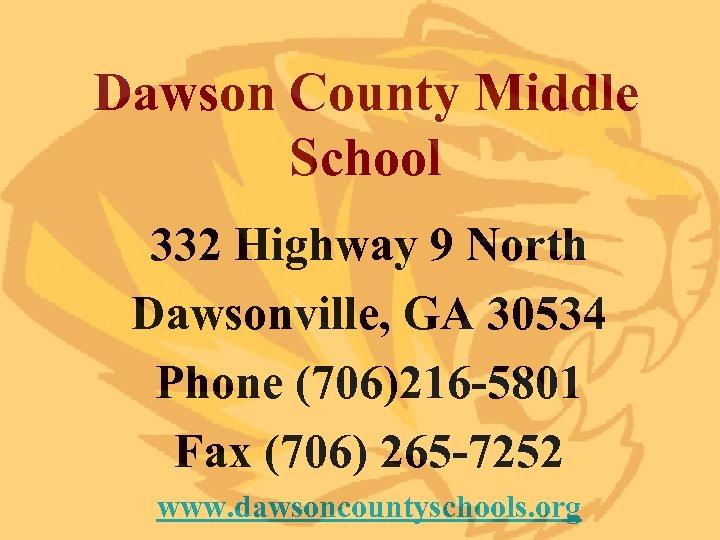 Dawson County Middle School 332 Highway 9 North Dawsonville, GA 30534 Phone (706)216 -5801