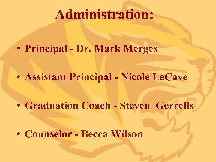 Administration: • Principal - Dr. Mark Merges • Assistant Principal - Nicole Le. Cave