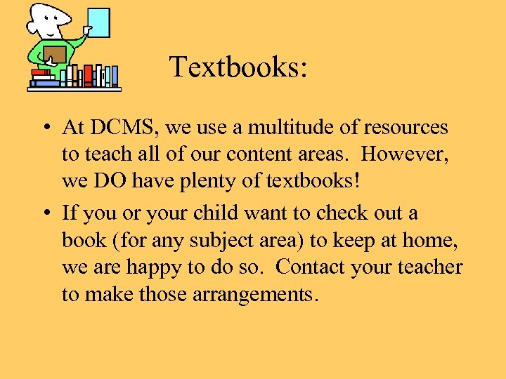 Textbooks: • At DCMS, we use a multitude of resources to teach all of