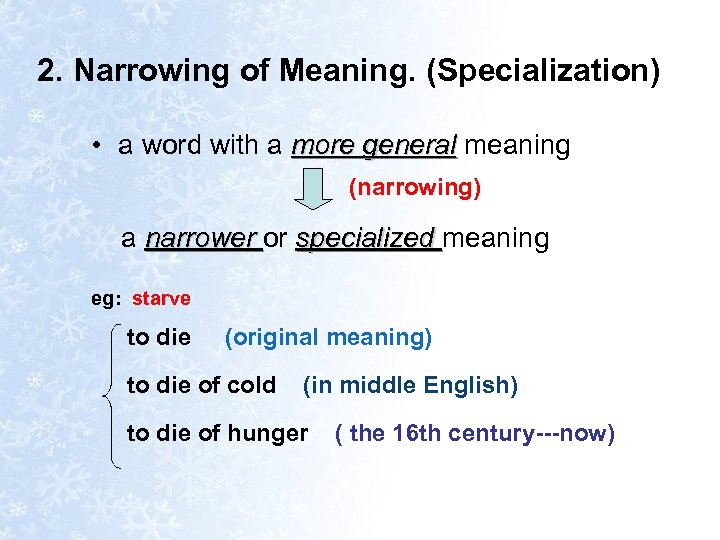 2. Narrowing of Meaning. (Specialization) • a word with a more general meaning (narrowing)