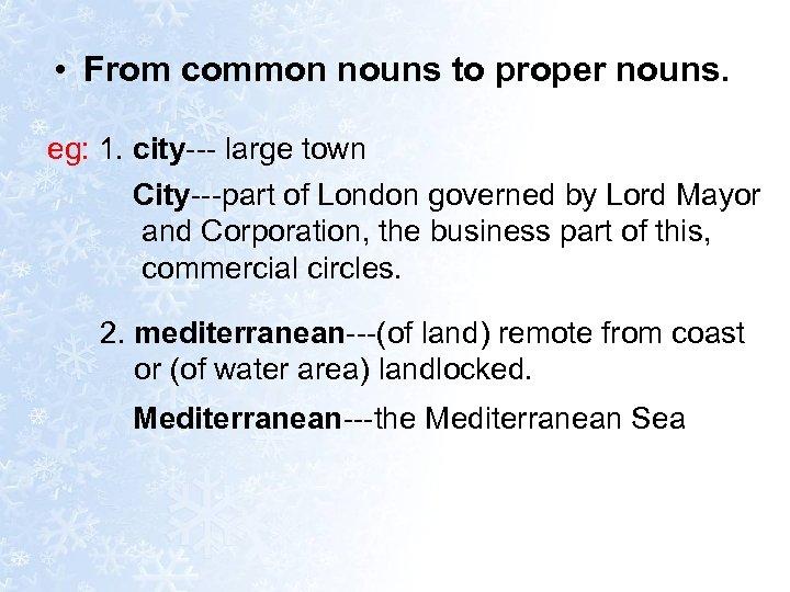 • From common nouns to proper nouns. eg: 1. city--- large town City---part