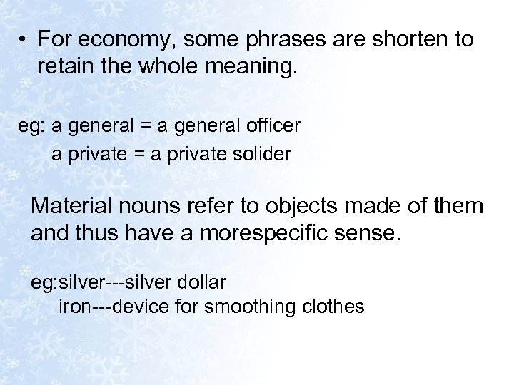 • For economy, some phrases are shorten to retain the whole meaning. eg: