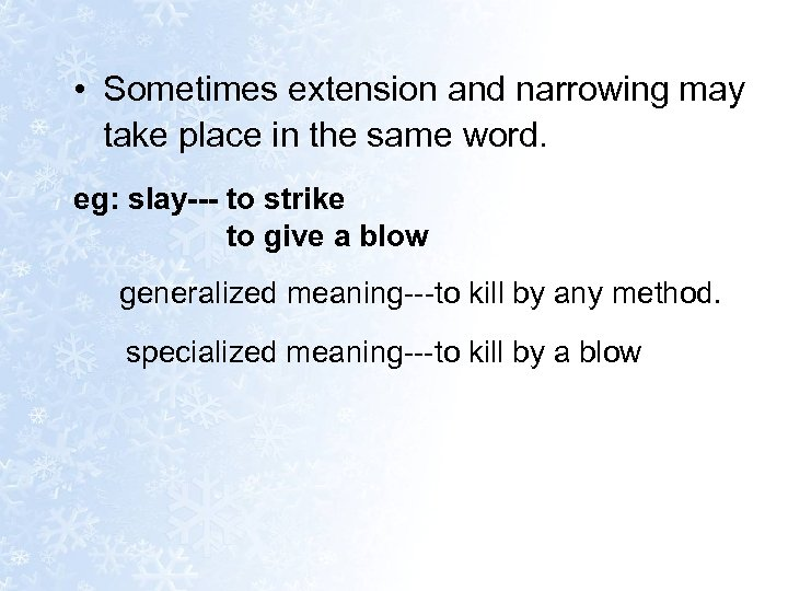 • Sometimes extension and narrowing may take place in the same word. eg: