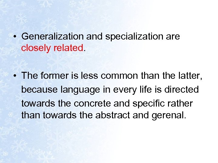 • Generalization and specialization are closely related. • The former is less common