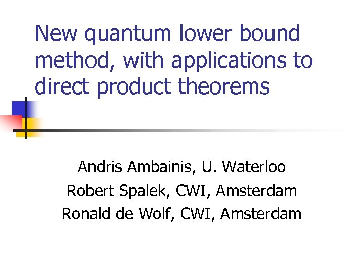 New quantum lower bound method, with applications to direct product theorems Andris Ambainis, U.
