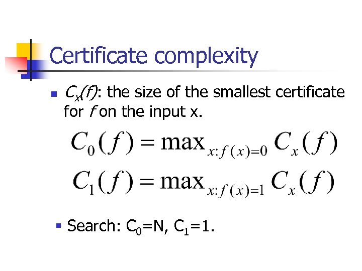 Certificate complexity n Cx(f): the size of the smallest certificate for f on the